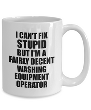 Load image into Gallery viewer, Washing Equipment Operator Mug I Can't Fix Stupid Funny Gift Idea for Coworker Fellow Worker Gag Workmate Joke Fairly Decent Coffee Tea Cup-Coffee Mug