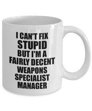 Load image into Gallery viewer, Weapons Specialist Manager Mug I Can't Fix Stupid Funny Gift Idea for Coworker Fellow Worker Gag Workmate Joke Fairly Decent Coffee Tea Cup-Coffee Mug