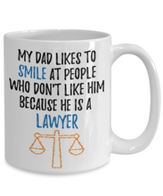 Load image into Gallery viewer, Funny Lawyer Mug My Dad Likes to Smile at People Who Don't Like him Because He Is a Lawyer Father Gag Gift Coffee Cup-Coffee Mug