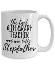 Load image into Gallery viewer, 6th Grade Teacher Stepfather Funny Gift Idea for Stepdad Gag Inspiring Joke The Best And Even Better-Coffee Mug