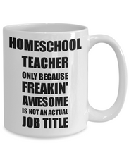 Load image into Gallery viewer, Homeschool Teacher Mug Freaking Awesome Funny Gift Idea for Coworker Employee Office Gag Job Title Joke Coffee Tea Cup-Coffee Mug