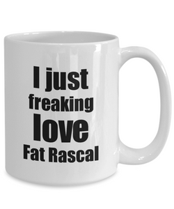 Fat Rascal Lover Mug I Just Freaking Love Funny Gift Idea For Foodie Coffee Tea Cup-Coffee Mug