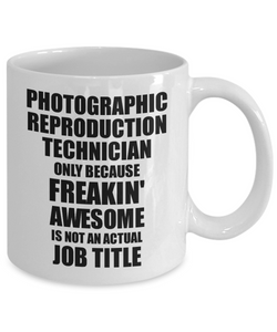 Photographic Reproduction Technician Mug Freaking Awesome Funny Gift Idea for Coworker Employee Office Gag Job Title Joke Tea Cup-Coffee Mug