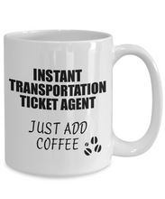 Load image into Gallery viewer, Transportation Ticket Agent Mug Instant Just Add Coffee Funny Gift Idea for Coworker Present Workplace Joke Office Tea Cup-Coffee Mug