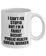 Load image into Gallery viewer, Public Health Social Worker Mug I Can't Fix Stupid Funny Gift Idea for Coworker Fellow Worker Gag Workmate Joke Fairly Decent Coffee Tea Cup-Coffee Mug