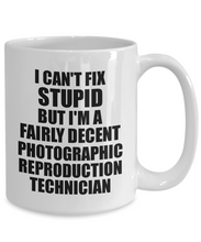Load image into Gallery viewer, Photographic Reproduction Technician Mug I Can't Fix Stupid Funny Gift Idea for Coworker Fellow Worker Gag Workmate Joke Fairly Decent Coffee Tea Cup-Coffee Mug
