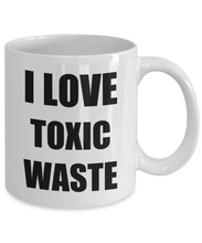 Load image into Gallery viewer, I Love Toxic Waste Mug Funny Gift Idea Novelty Gag Coffee Tea Cup-[style]