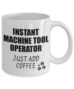 Machine Tool Operator Mug Instant Just Add Coffee Funny Gift Idea for Coworker Present Workplace Joke Office Tea Cup-Coffee Mug