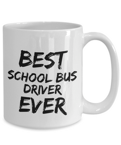 School Bus Driver Mug Best Ever Funny Gift for Coworkers Novelty Gag Coffee Tea Cup-Coffee Mug