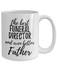 Load image into Gallery viewer, Funeral Director Father Funny Gift Idea for Dad Coffee Mug The Best And Even Better Tea Cup-Coffee Mug