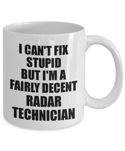 Load image into Gallery viewer, Radar Technician Mug I Can't Fix Stupid Funny Gift Idea for Coworker Fellow Worker Gag Workmate Joke Fairly Decent Coffee Tea Cup-Coffee Mug