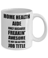 Load image into Gallery viewer, Home Health Aide Mug Freaking Awesome Funny Gift Idea for Coworker Employee Office Gag Job Title Joke Coffee Tea Cup-Coffee Mug