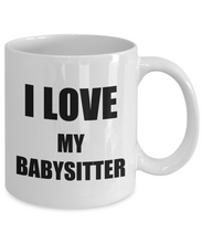 Load image into Gallery viewer, I Love My Babysitter Mug Funny Gift Idea Novelty Gag Coffee Tea Cup-Coffee Mug