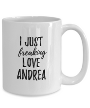 Load image into Gallery viewer, I Just Freaking Love Andrea Mug Funny Gift Idea For Custom Name Coffee Tea Cup-Coffee Mug