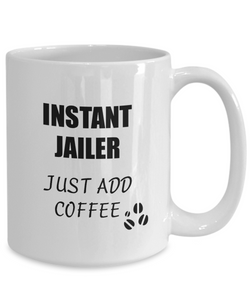 Jailer Mug Instant Just Add Coffee Funny Gift Idea for Corworker Present Workplace Joke Office Tea Cup-Coffee Mug