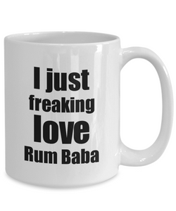 Rum Baba Lover Mug I Just Freaking Love Funny Gift Idea For Foodie Coffee Tea Cup-Coffee Mug