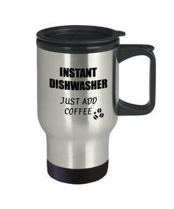Dishwasher Travel Mug Instant Just Add Coffee Funny Gift Idea for Coworker Present Workplace Joke Office Tea Insulated Lid Commuter 14 oz-Travel Mug