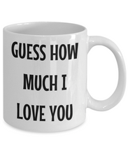 Load image into Gallery viewer, Guess How Much I Love You Mug Funny Gift Idea Novelty Gag Coffee Tea Cup-Coffee Mug