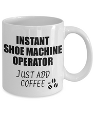 Load image into Gallery viewer, Shoe Machine Operator Mug Instant Just Add Coffee Funny Gift Idea for Coworker Present Workplace Joke Office Tea Cup-Coffee Mug