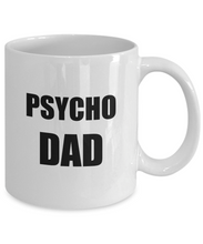 Load image into Gallery viewer, Psycho Dad Mug Funny Gift Idea for Novelty Gag Coffee Tea Cup-Coffee Mug