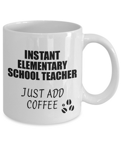 Elementary School Teacher Mug Instant Just Add Coffee Funny Gift Idea for Coworker Present Workplace Joke Office Tea Cup-Coffee Mug