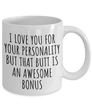 Load image into Gallery viewer, Butt Mug Funny Gift for Girlfriend Boyfriend Couple Present I Love Your Personality But That Butt Coffee Tea Cup-Coffee Mug
