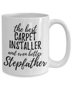 Carpet Installer Stepfather Funny Gift Idea for Stepdad Gag Inspiring Joke The Best And Even Better-Coffee Mug