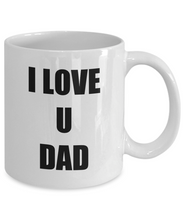 Load image into Gallery viewer, I Love U Dad Mug Funny Gift Idea Novelty Gag Coffee Tea Cup-Coffee Mug