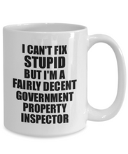 Load image into Gallery viewer, Government Property Inspector Mug I Can't Fix Stupid Funny Gift Idea for Coworker Fellow Worker Gag Workmate Joke Fairly Decent Coffee Tea Cup-Coffee Mug