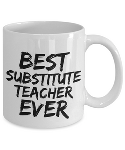 Substitute Teacher Mug Best Ever Funny Gift for Coworkers Novelty Gag Coffee Tea Cup-Coffee Mug
