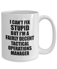 Load image into Gallery viewer, Tactical Operations Manager Mug I Can't Fix Stupid Funny Gift Idea for Coworker Fellow Worker Gag Workmate Joke Fairly Decent Coffee Tea Cup-Coffee Mug