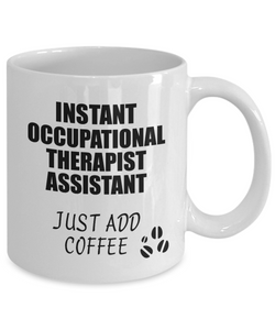Occupational Therapist Assistant Mug Instant Just Add Coffee Funny Gift Idea for Coworker Present Workplace Joke Office Tea Cup-Coffee Mug