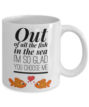Load image into Gallery viewer, Out of All the Fish in the Sea I'm So Glad You Choose Me-Coffee Mug