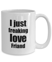 Load image into Gallery viewer, Friand Lover Mug I Just Freaking Love Funny Gift Idea For Foodie Coffee Tea Cup-Coffee Mug