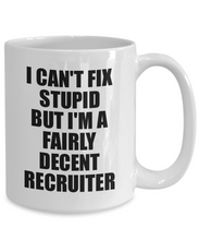 Load image into Gallery viewer, Recruiter Mug I Can't Fix Stupid Funny Gift Idea for Coworker Fellow Worker Gag Workmate Joke Fairly Decent Coffee Tea Cup-Coffee Mug