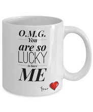 Load image into Gallery viewer, OMG You Are So Lucky to Have ME-Coffee Mug
