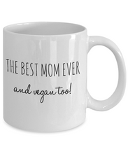Load image into Gallery viewer, The Best Mom Ever and Vegan Too! Mug-Coffee Mug