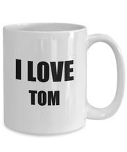 Load image into Gallery viewer, I Love Tom Mug Funny Gift Idea Novelty Gag Coffee Tea Cup-Coffee Mug