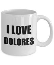 Load image into Gallery viewer, I Love Dolores Mug Funny Gift Idea Novelty Gag Coffee Tea Cup-[style]
