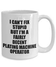 Load image into Gallery viewer, Plating Machine Operator Mug I Can't Fix Stupid Funny Gift Idea for Coworker Fellow Worker Gag Workmate Joke Fairly Decent Coffee Tea Cup-Coffee Mug