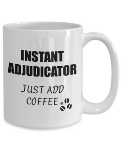 Adjudicator Mug Instant Just Add Coffee Funny Gift Idea for Corworker Present Workplace Joke Office Tea Cup-Coffee Mug