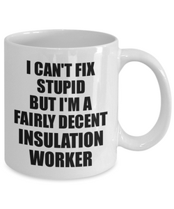 Insulation Worker Mug I Can't Fix Stupid Funny Gift Idea for Coworker Fellow Worker Gag Workmate Joke Fairly Decent Coffee Tea Cup-Coffee Mug