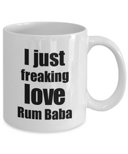 Load image into Gallery viewer, Rum Baba Lover Mug I Just Freaking Love Funny Gift Idea For Foodie Coffee Tea Cup-Coffee Mug