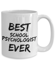 Load image into Gallery viewer, School Psychologist Mug Best Ever Funny Gift for Coworkers Novelty Gag Coffee Tea Cup-Coffee Mug