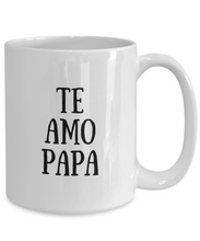 Load image into Gallery viewer, Te Amo Papa Mug In Spanish Funny Gift Idea for Novelty Gag Coffee Tea Cup-[style]