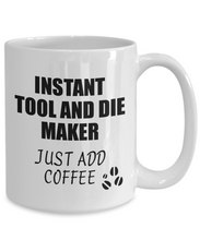 Load image into Gallery viewer, Tool And Die Maker Mug Instant Just Add Coffee Funny Gift Idea for Coworker Present Workplace Joke Office Tea Cup-Coffee Mug