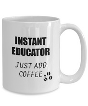 Load image into Gallery viewer, Educator Mug Instant Just Add Coffee Funny Gift Idea for Corworker Present Workplace Joke Office Tea Cup-Coffee Mug