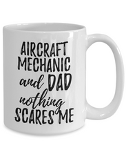 Load image into Gallery viewer, Aircraft Mechanic Dad Mug Funny Gift Idea for Father Gag Joke Nothing Scares Me Coffee Tea Cup-Coffee Mug