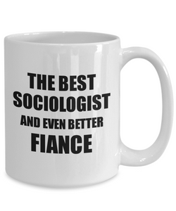 Sociologist Fiance Mug Funny Gift Idea for Betrothed Gag Inspiring Joke The Best And Even Better Coffee Tea Cup-Coffee Mug