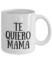 Load image into Gallery viewer, Te Quiero Mama Mug In Spanish Funny Gift Idea for Novelty Gag Coffee Tea Cup-[style]